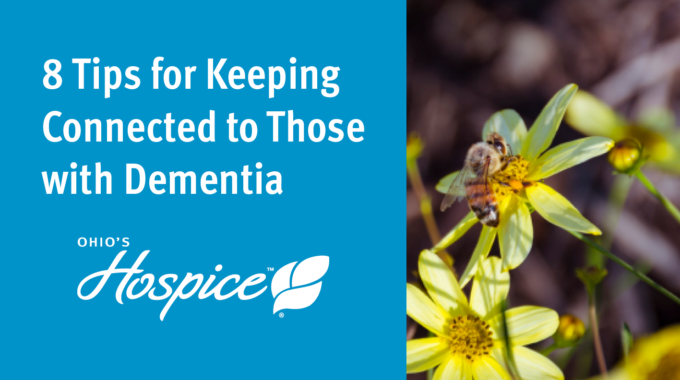 8 Tips For Keeping Connected To Those With Dementia