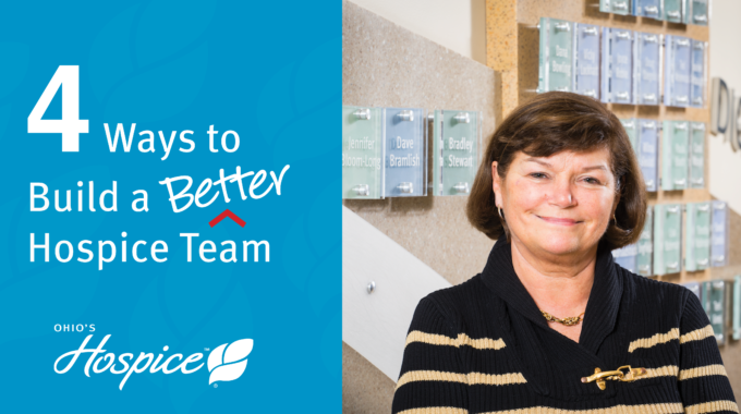 Four Ways To Build A Better Hospice Team