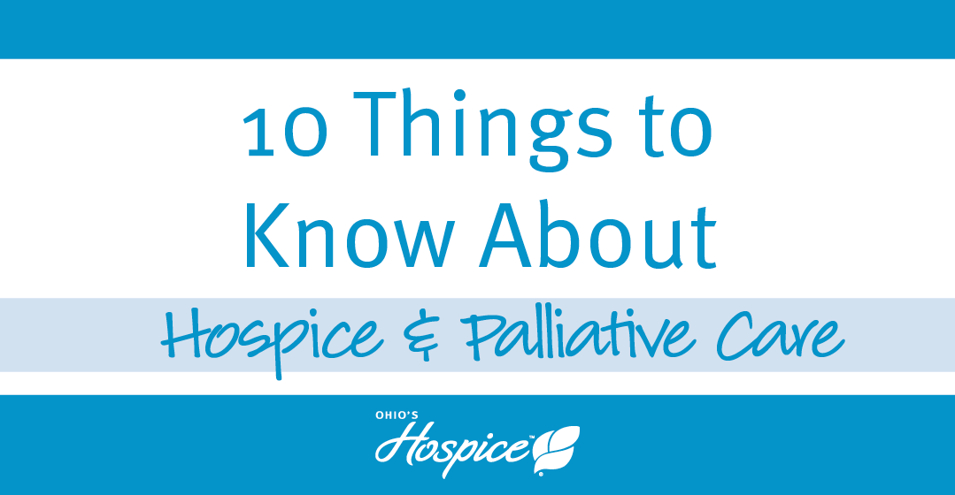 10 Things To Know About Hospice & Palliative Care