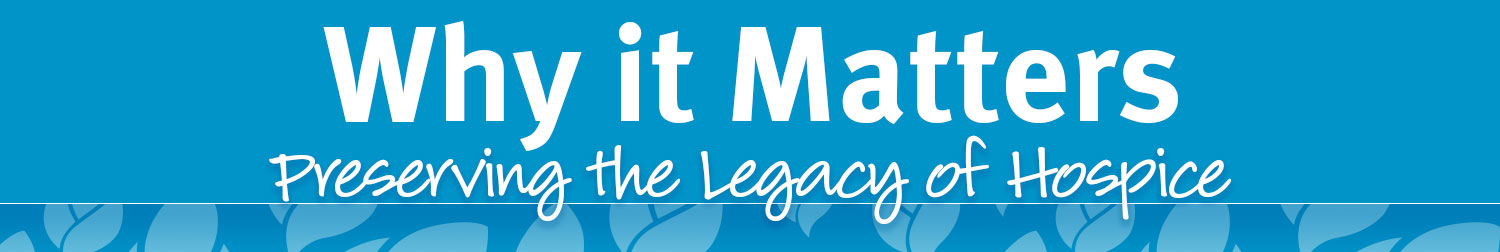 Why it Matters | Preserving the Legacy of Hospice
