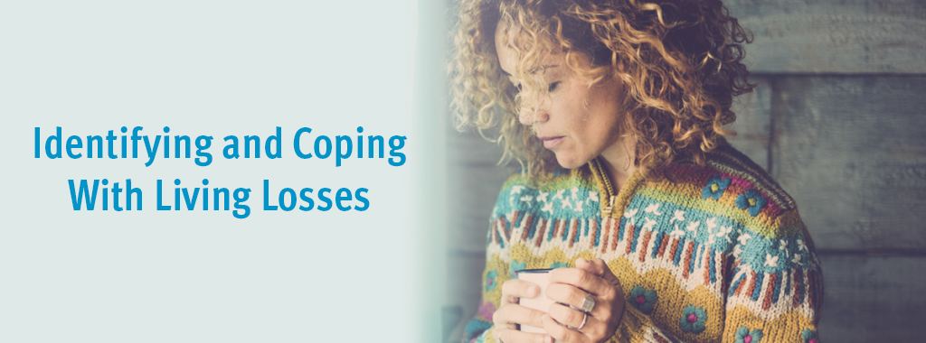 Identifying and Coping with Living Losses
