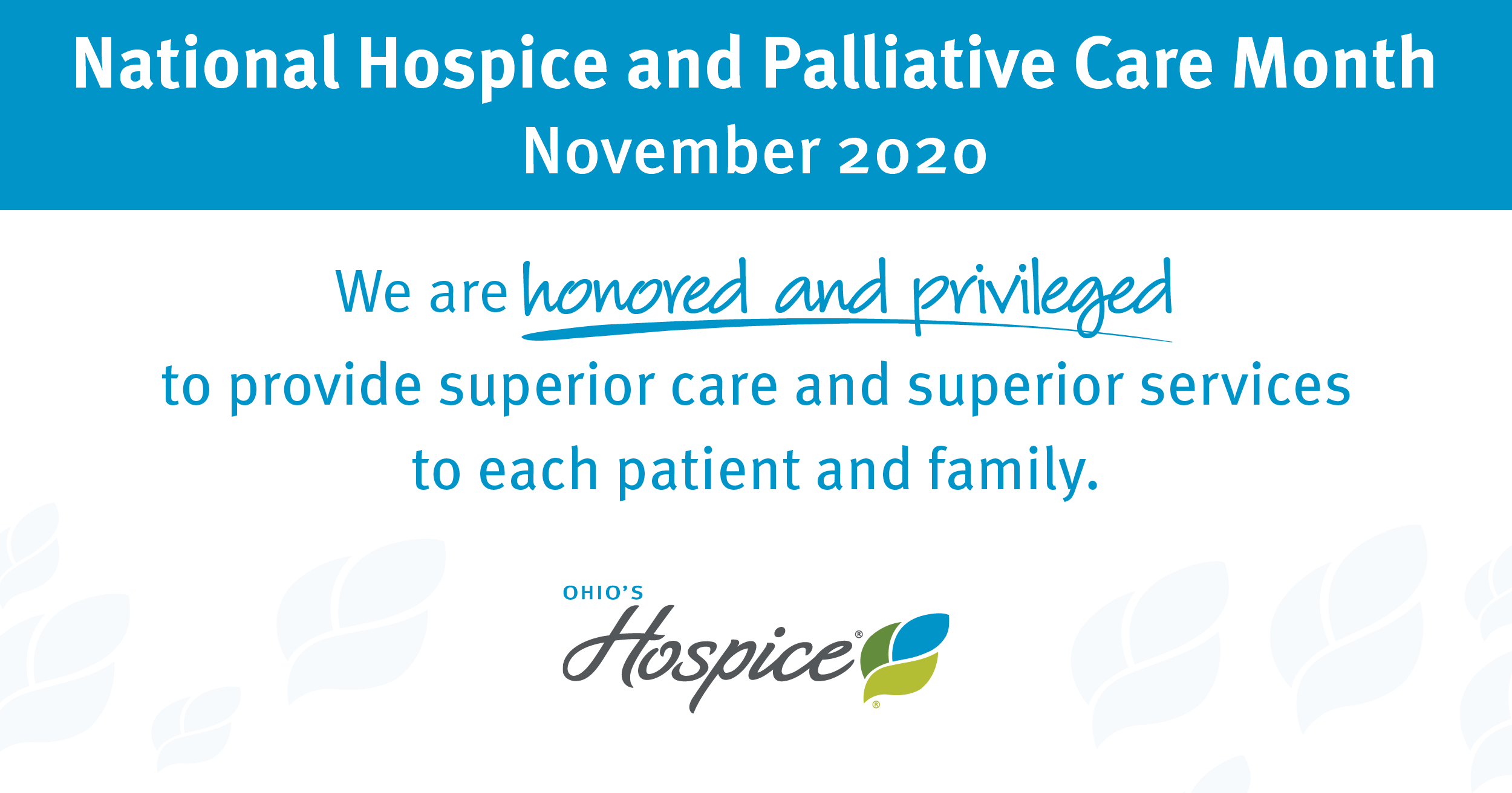National Hospice And Palliative Care Month, November 2020. We Are Honored And Privileged To Provide Superior Care And Superior Services To Each Patient And Family.