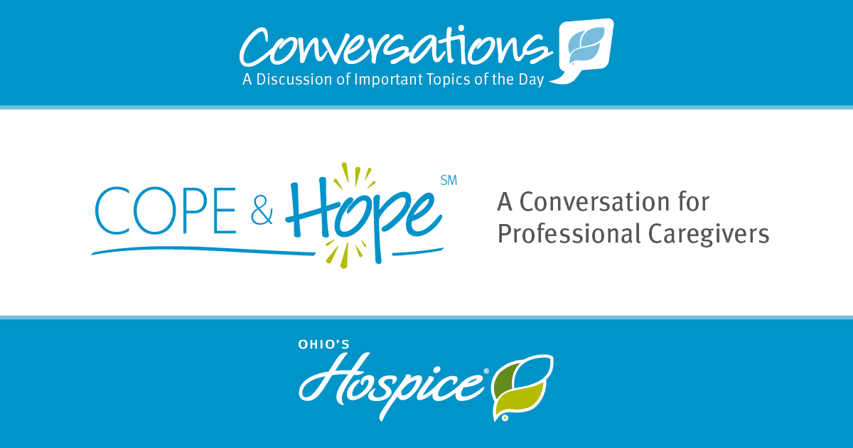Cope & Hope - A Conversation for Professional Caregivers - Ohio's Hospice