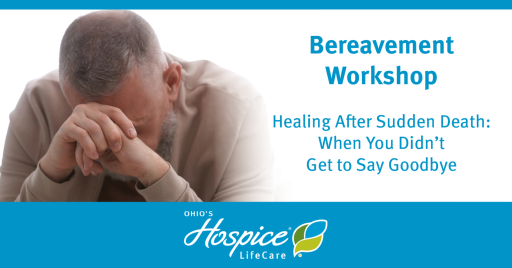 Bereavement Workshop - Healing after Sudden Death: When You Didn't Get to Say Goodbye