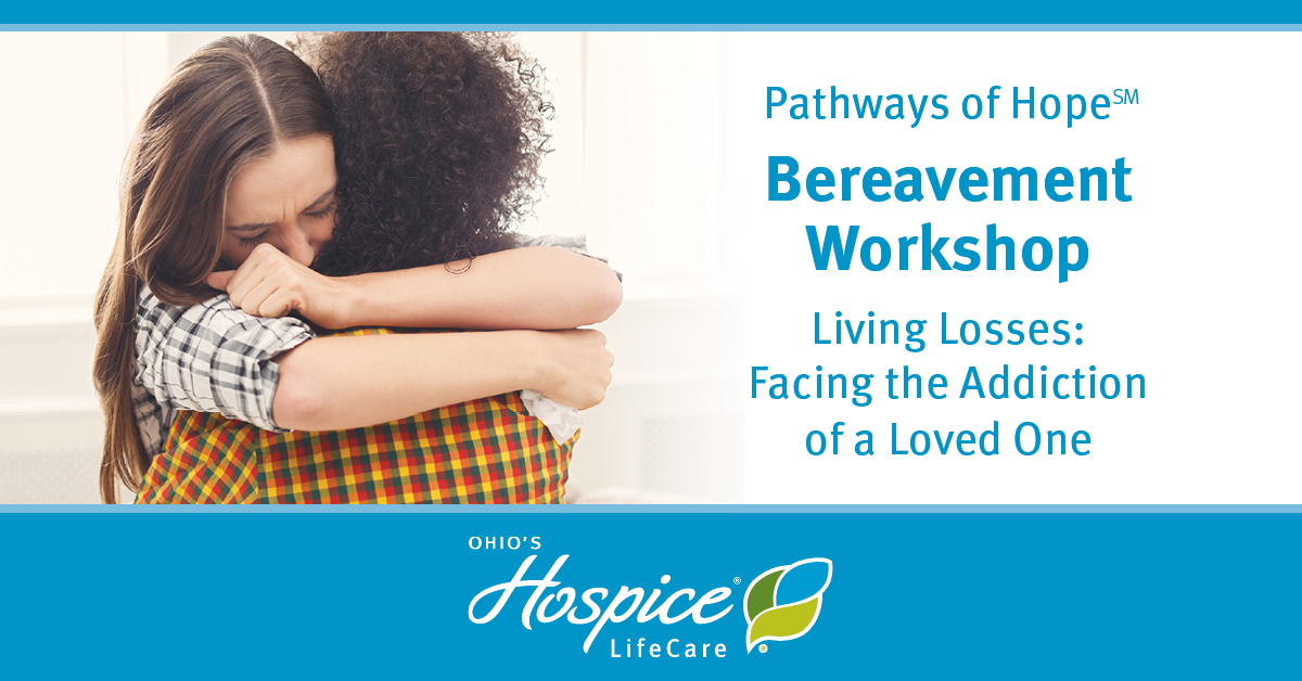 Ohio's Hospice LifeCare Offers Online Bereavement Workshop About Living Losses: Facing The Addiction Of A Loved One
