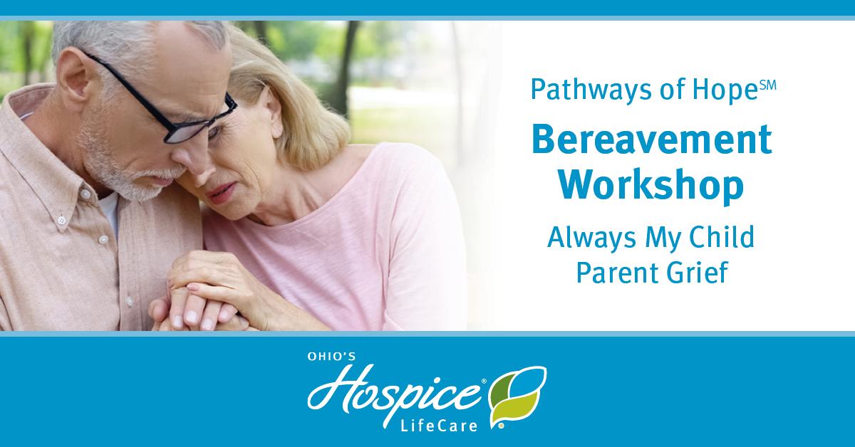 Pathways Of Hope Bereavement Workshop - Always My Child: Parent Grief - Ohio's Hospice LifeCare