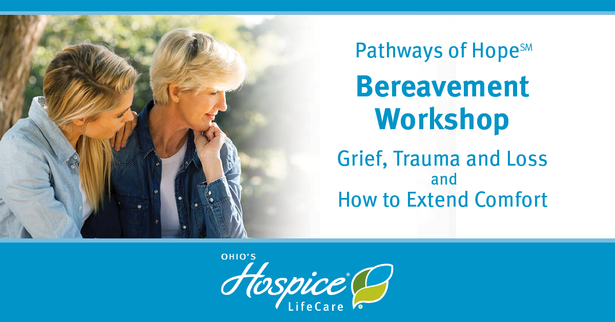 Pathways Of Hope Bereavement Workshop Grief Trauma And Loss And How To Extend Comfort - Ohio's Hospice LifeCare